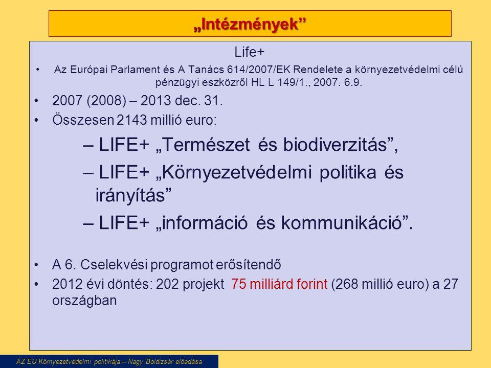 """""""Intézmények"""" Life+ Az Európai Parlament és A Tanács 614/2007/EK Rendelete a környezetvédelmi célú pénzügyi eszközről HL L 149/1., 2007. 6.9. 2007 (20"""