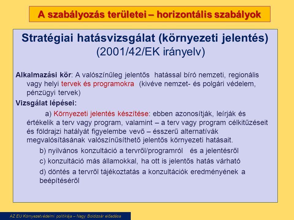 A szabályozás területei – horizontális szabályok Stratégiai hatásvizsgálat (környezeti jelentés) (2001/42/EK irányelv) Alkalmazási kör: A valószínűleg