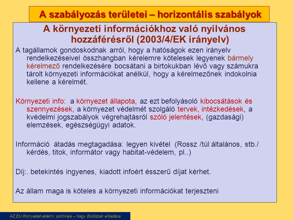 A szabályozás területei – horizontális szabályok A szabályozás területei – horizontális szabályok A környezeti információkhoz való nyilvános hozzáféré