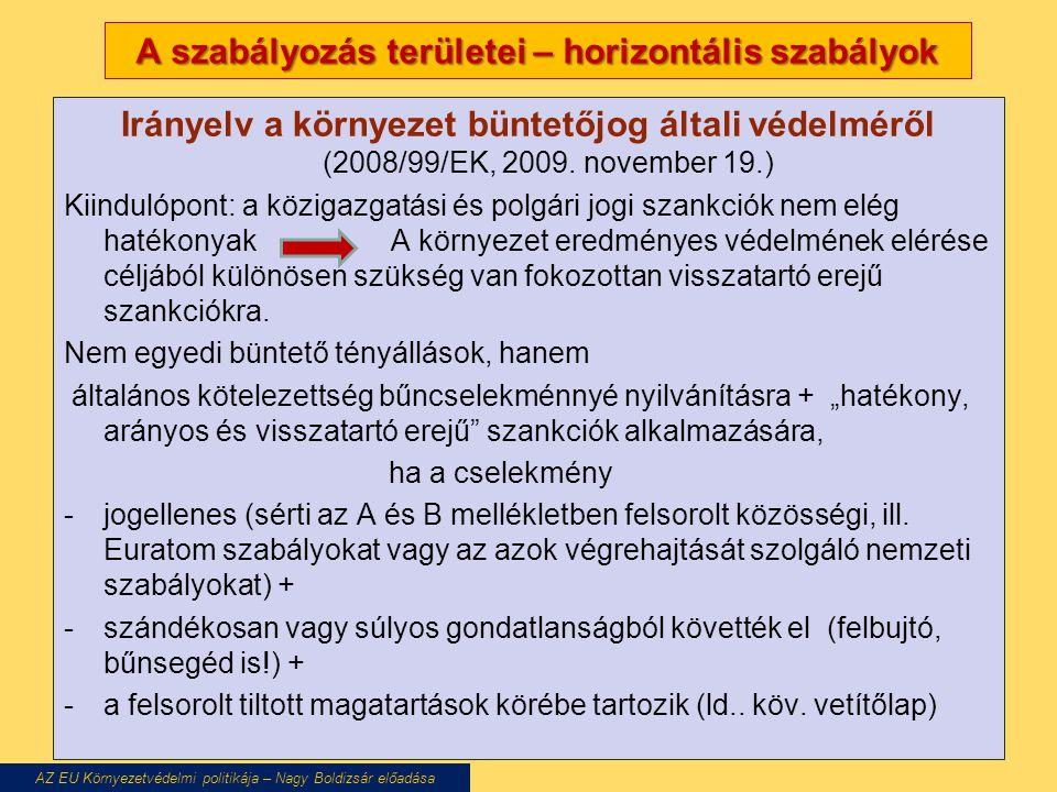 A szabályozás területei – horizontális szabályok Irányelv a környezet büntetőjog általi védelméről (2008/99/EK, 2009. november 19.) Kiindulópont: a kö