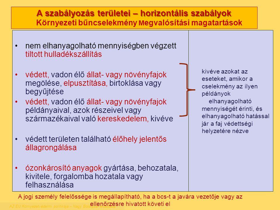 A szabályozás területei – horizontális szabályok A szabályozás területei – horizontális szabályok Környezeti bűncselekmény M egvalósítási magatartások