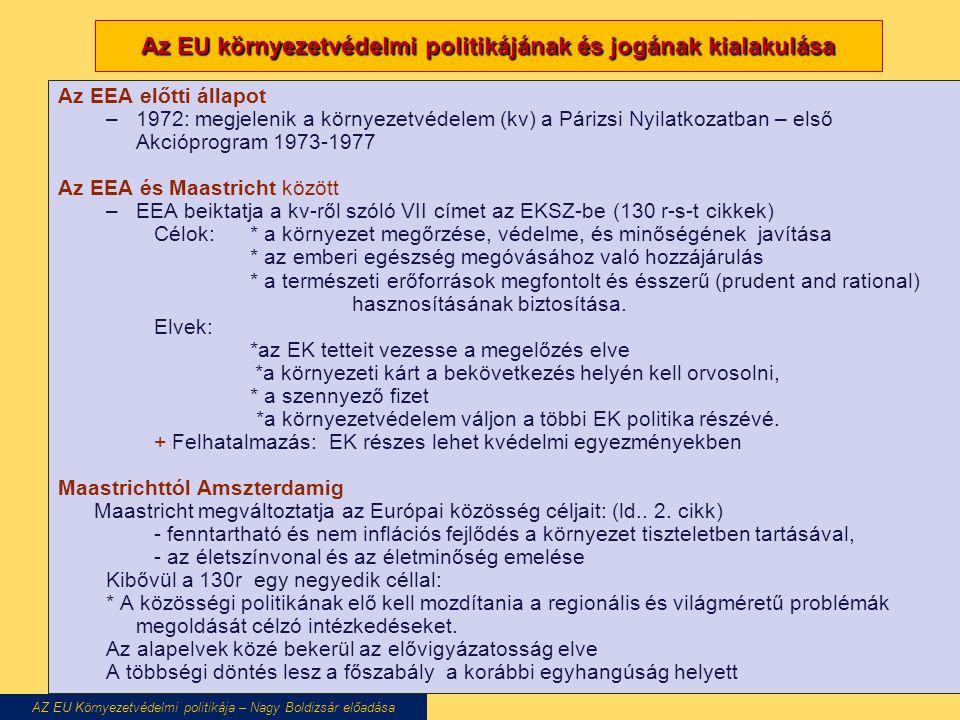 Az EU környezetvédelmi politikájának és jogának kialakulása Az EEA előtti állapot –1972: megjelenik a környezetvédelem (kv) a Párizsi Nyilatkozatban –