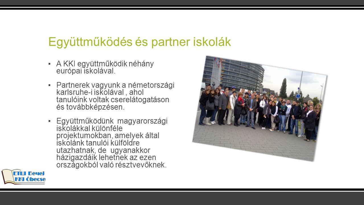 Együttműködés és partner iskolák ▪A KKI együttműködik néhány európai iskolával. ▪Partnerek vagyunk a németországi karlsruhe-i iskolával, ahol tanulóin