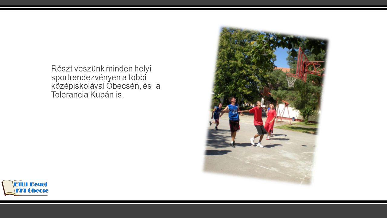 Részt veszünk minden helyi sportrendezvényen a többi középiskolával Óbecsén, és a Tolerancia Kupán is.