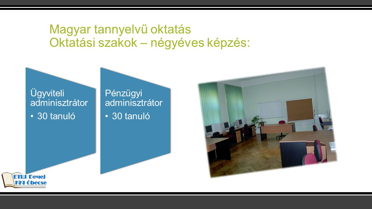 Magyar tannyelvű oktatás Oktatási szakok – hároméves képzés: Cukrász 15 tanuló Szakács 15 tanuló