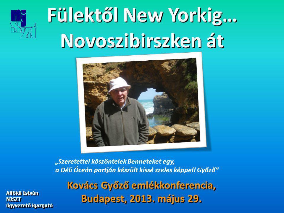 Fülektől New Yorkig… Novoszibirszken át Fülektől New Yorkig… Novoszibirszken át Kovács Győző emlékkonferencia, Budapest, 2013.