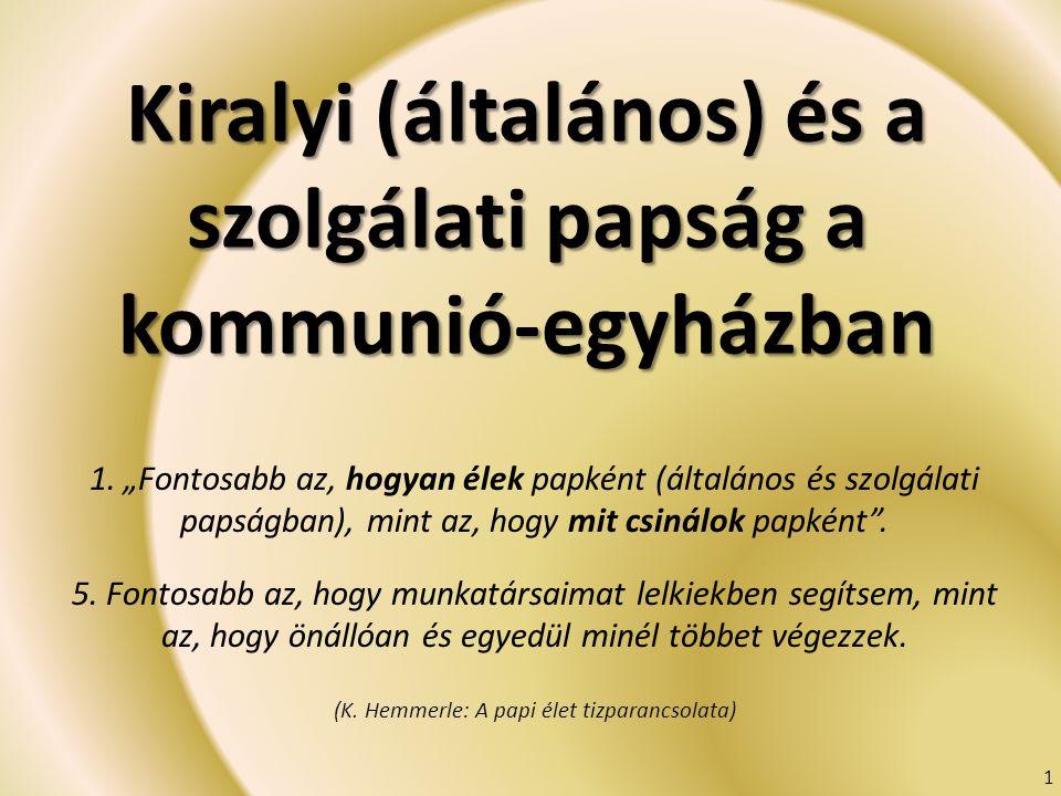 """Kiralyi (általános) és a szolgálati papság a kommunió-egyházban 1. """"Fontosabb az, hogyan élek papként (általános és szolgálati papságban), mint az, ho"""