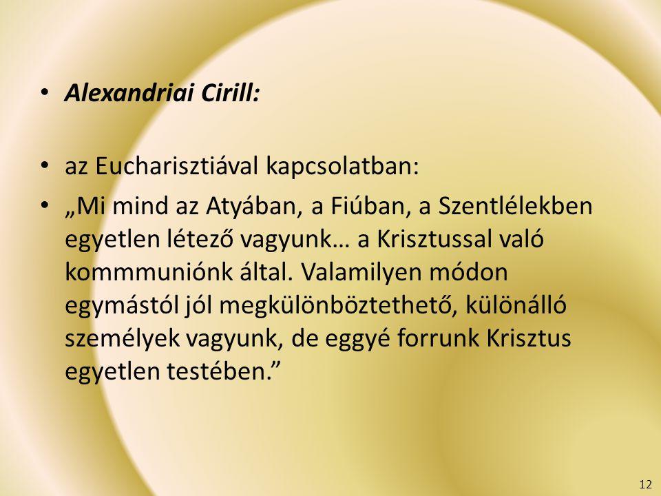 """Alexandriai Cirill: az Eucharisztiával kapcsolatban: """"Mi mind az Atyában, a Fiúban, a Szentlélekben egyetlen létező vagyunk… a Krisztussal való kommmu"""