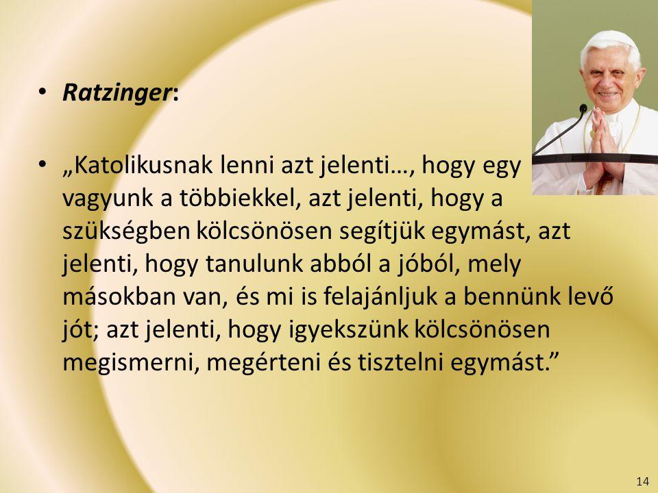 """Ratzinger: """"Katolikusnak lenni azt jelenti…, hogy egy vagyunk a többiekkel, azt jelenti, hogy a szükségben kölcsönösen segítjük egymást, azt jelenti,"""