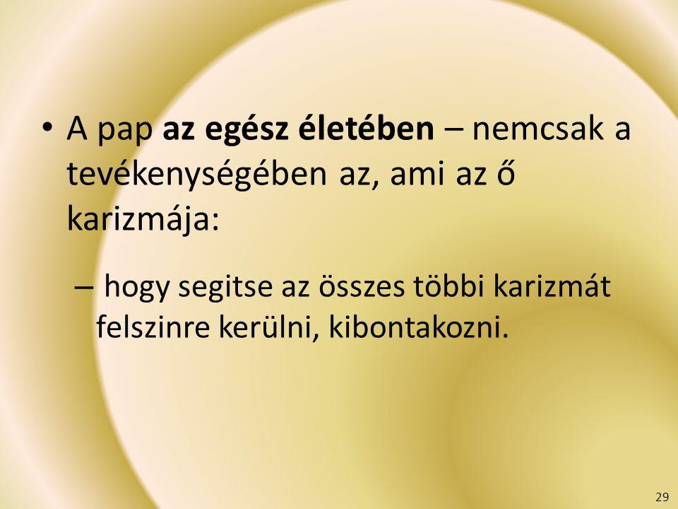 A pap az egész életében – nemcsak a tevékenységében az, ami az ő karizmája: – hogy segitse az összes többi karizmát felszinre kerülni, kibontakozni. 2