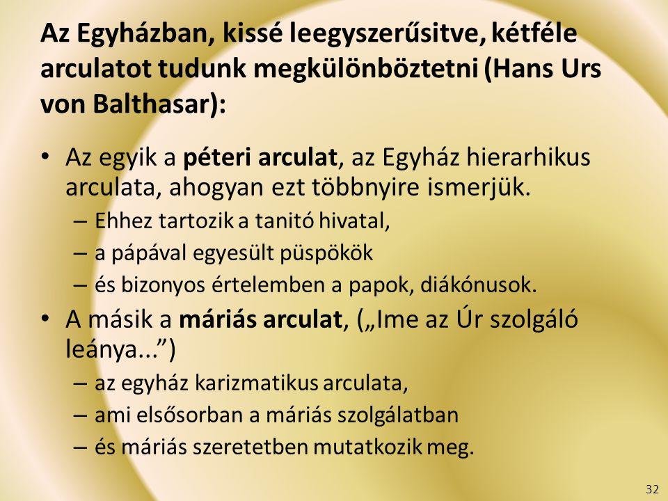 Az Egyházban, kissé leegyszerűsitve, kétféle arculatot tudunk megkülönböztetni (Hans Urs von Balthasar): Az egyik a péteri arculat, az Egyház hierarhi