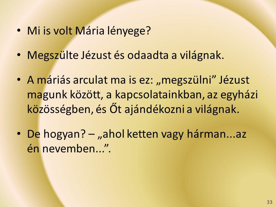 """Mi is volt Mária lényege? Megszülte Jézust és odaadta a világnak. A máriás arculat ma is ez: """"megszülni"""" Jézust magunk között, a kapcsolatainkban, az"""