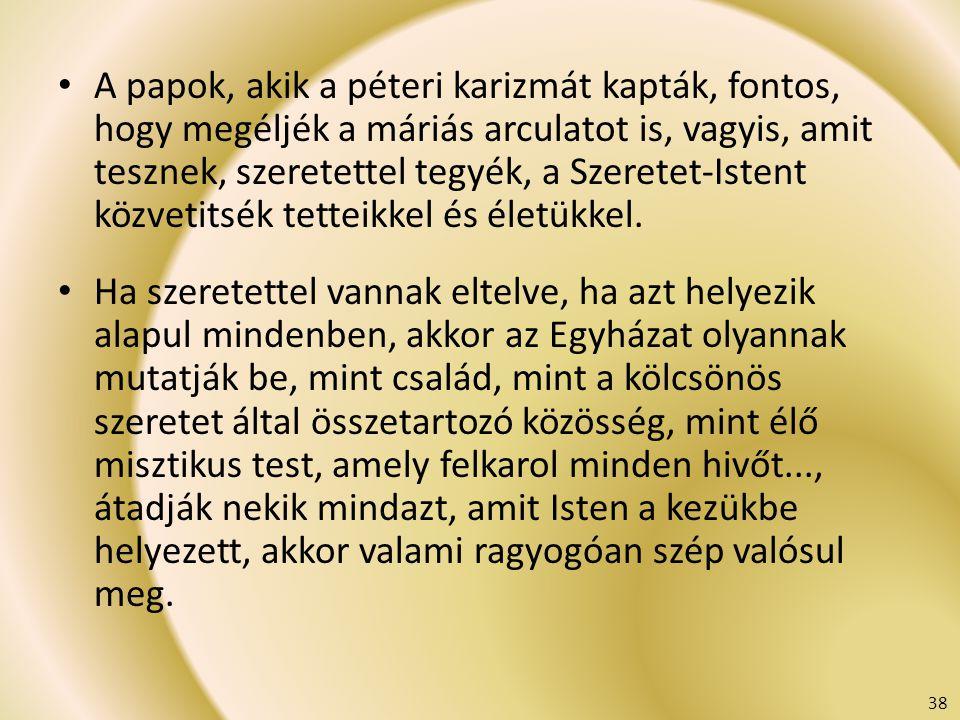 A papok, akik a péteri karizmát kapták, fontos, hogy megéljék a máriás arculatot is, vagyis, amit tesznek, szeretettel tegyék, a Szeretet-Istent közve