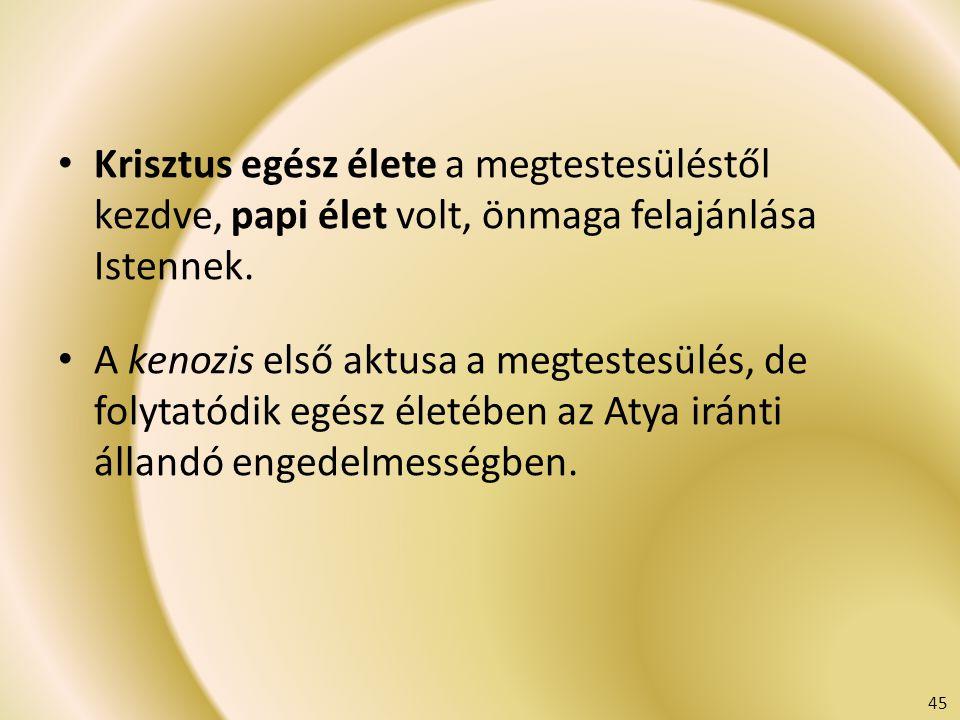 Krisztus egész élete a megtestesüléstől kezdve, papi élet volt, önmaga felajánlása Istennek. A kenozis első aktusa a megtestesülés, de folytatódik egé