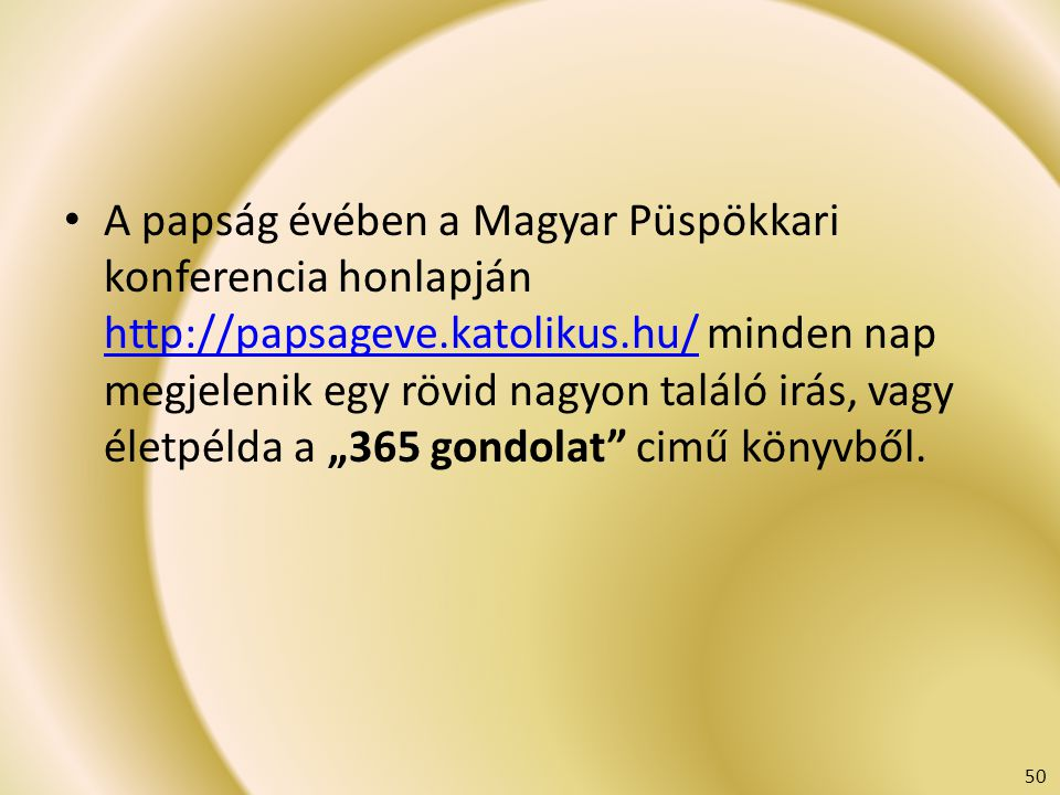 A papság évében a Magyar Püspökkari konferencia honlapján http://papsageve.katolikus.hu/ minden nap megjelenik egy rövid nagyon találó irás, vagy élet
