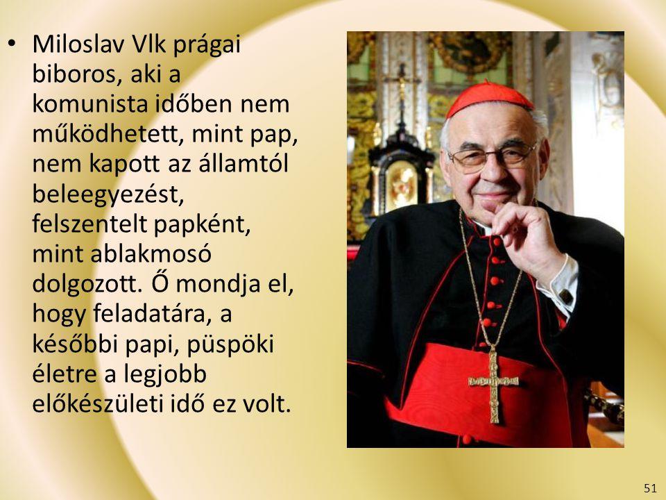 Miloslav Vlk prágai biboros, aki a komunista időben nem működhetett, mint pap, nem kapott az államtól beleegyezést, felszentelt papként, mint ablakmos