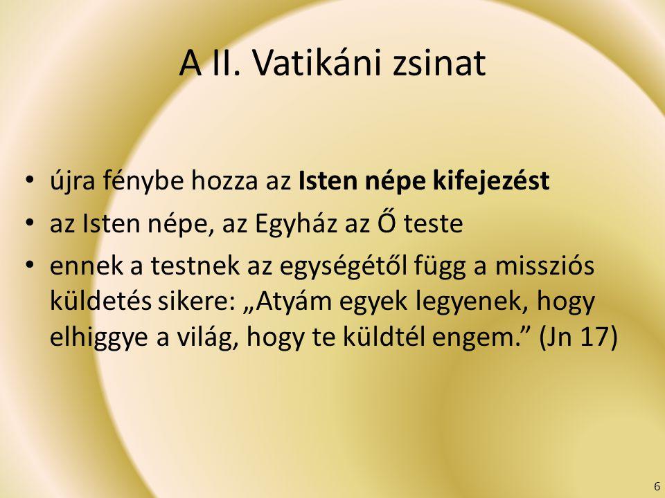 A II. Vatikáni zsinat újra fénybe hozza az Isten népe kifejezést az Isten népe, az Egyház az Ő teste ennek a testnek az egységétől függ a missziós kül