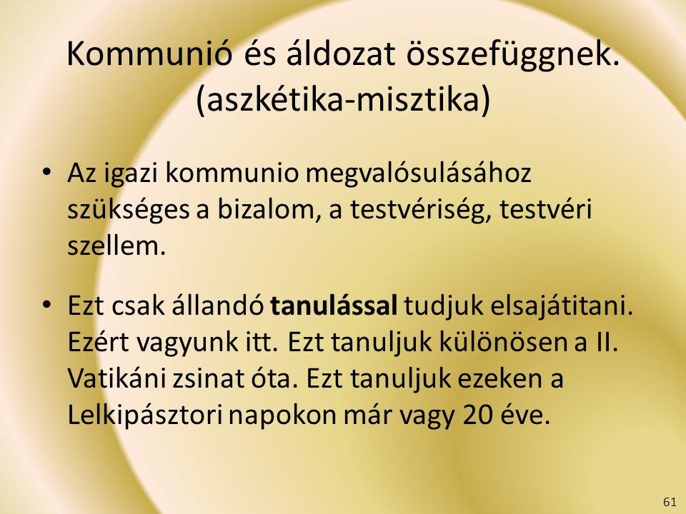 Kommunió és áldozat összefüggnek. (aszkétika-misztika) Az igazi kommunio megvalósulásához szükséges a bizalom, a testvériség, testvéri szellem. Ezt cs