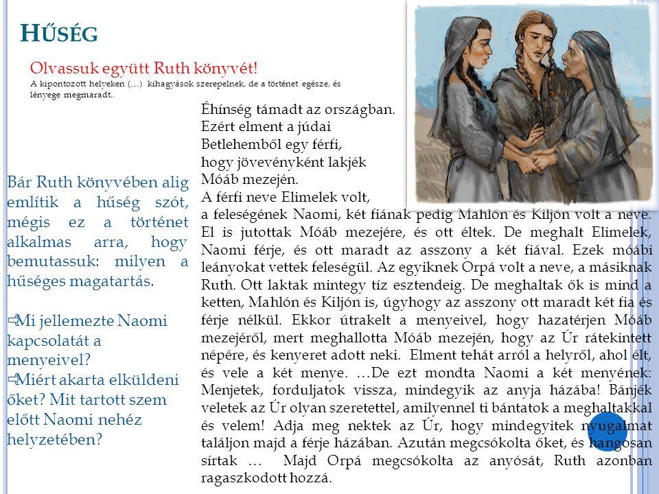 H ŰSÉG Éhínség támadt az országban. Ezért elment a júdai Betlehemből egy férfi, hogy jövevényként lakjék Móáb mezején. A férfi neve Elimelek volt, a f
