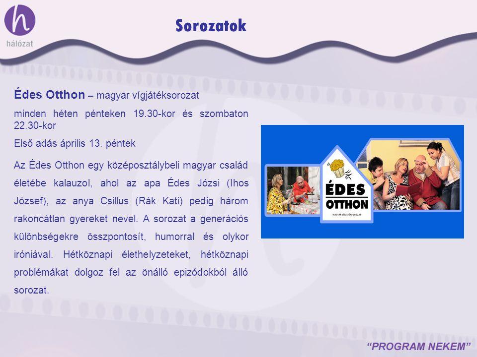 Édes Otthon – magyar vígjátéksorozat minden héten pénteken 19.30-kor és szombaton 22.30-kor Első adás április 13. péntek Az Édes Otthon egy középosztá