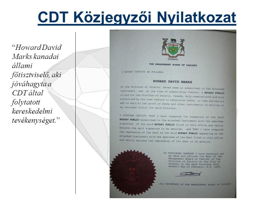 Céginformációk Canadian Diamond Traders (CDT) regisztrálva: Amerikai Kereskedelmi Kamara Kanadában (Nézz utána a CDT-nek a tagi könyvtárban, ahol számos ismert cég is szerepel: http://www.amchamcanada.ca/index.php actionhttp://www.amchamcanada.ca/index.php action= list_currentmember_nm&char=C Ontario-i Management Tanács CDT társaság dokumentumait hitelesítette és iktatta a királynő egyik jogtanácsosa a Kormányzótanács Ontario-i vezetőségével Kanadában.