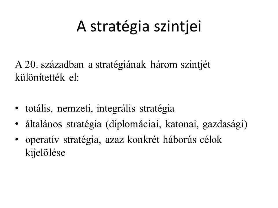 A stratégia szintjei A 20. században a stratégiának három szintjét különítették el: totális, nemzeti, integrális stratégia általános stratégia (diplom