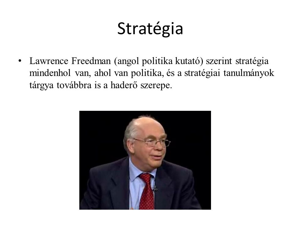 Stratégia Lawrence Freedman (angol politika kutató) szerint stratégia mindenhol van, ahol van politika, és a stratégiai tanulmányok tárgya továbbra is
