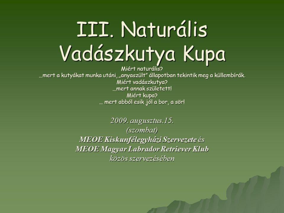 """III. Naturális Vadászkutya Kupa Miért naturális? …mert a kutyákat munka utáni, """"anyaszült"""" állapotban tekintik meg a küllembírák. Miért vadászkutya? …"""