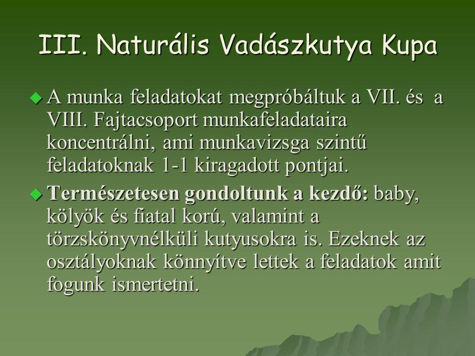 III. Naturális Vadászkutya Kupa  A munka feladatokat megpróbáltuk a VII. és a VIII. Fajtacsoport munkafeladataira koncentrálni, ami munkavizsga szint