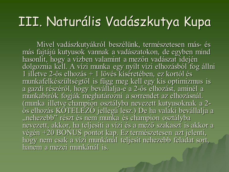III. Naturális Vadászkutya Kupa Mivel vadászkutyákról beszélünk, természetesen más- és más fajtájú kutyusok vannak a vadászatokon, de egyben mind haso