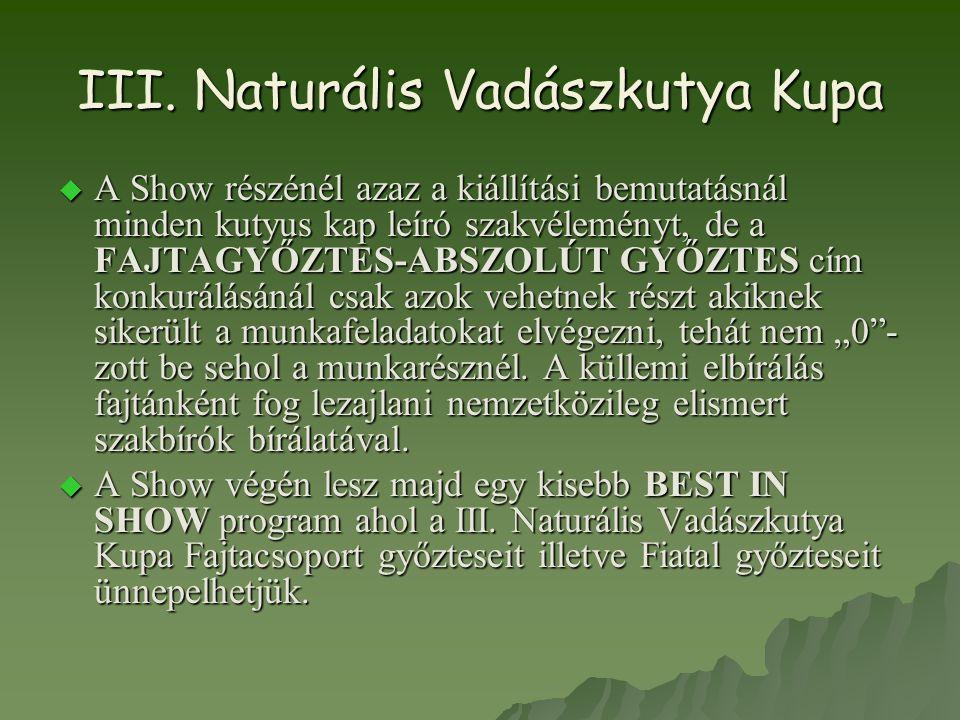 III. Naturális Vadászkutya Kupa  A Show részénél azaz a kiállítási bemutatásnál minden kutyus kap leíró szakvéleményt, de a FAJTAGYŐZTES-ABSZOLÚT GYŐ