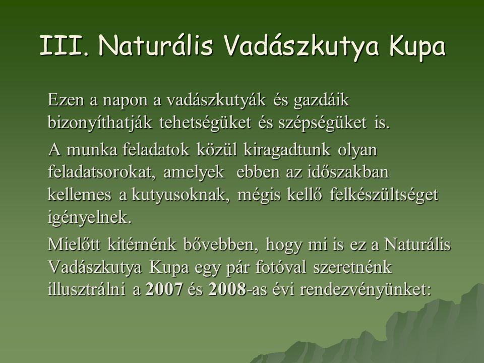 III. Naturális Vadászkutya Kupa Ezen a napon a vadászkutyák és gazdáik bizonyíthatják tehetségüket és szépségüket is. A munka feladatok közül kiragadt