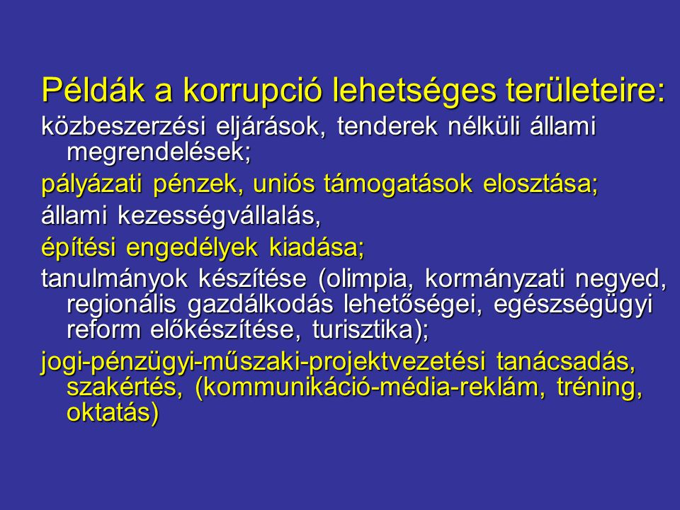 Példák a korrupció lehetséges területeire: közbeszerzési eljárások, tenderek nélküli állami megrendelések; pályázati pénzek, uniós támogatások elosztá