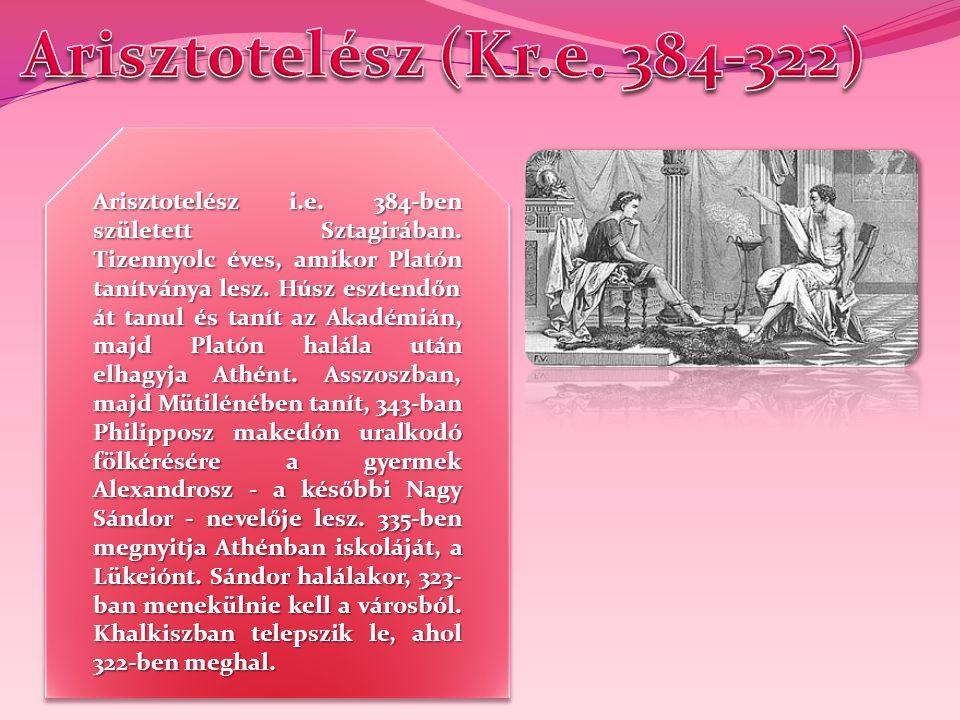 Arisztotelész i.e. 384-ben született Sztagirában. Tizennyolc éves, amikor Platón tanítványa lesz. Húsz esztendőn át tanul és tanít az Akadémián, majd
