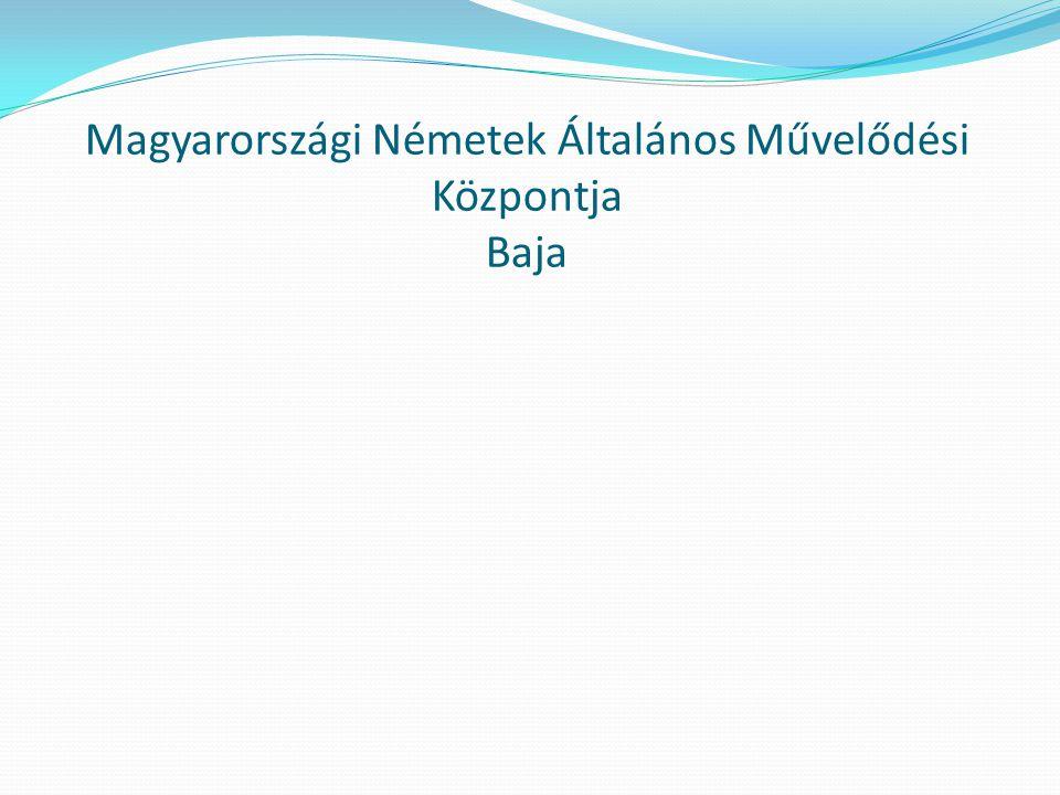 Magyarországi Németek Általános Művelődési Központja Baja A Magyarországi Németek Általános Művelődési Központját a Németországi Szövetségi Köztársasá