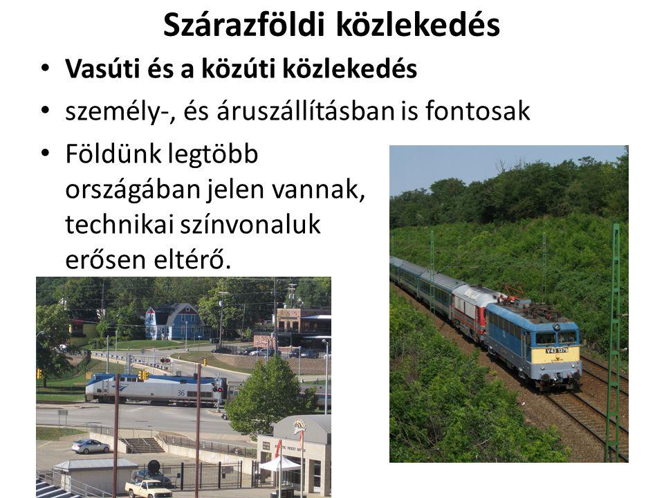 Szárazföldi közlekedés Vasúti és a közúti közlekedés személy-, és áruszállításban is fontosak Földünk legtöbb országában jelen vannak, technikai színv