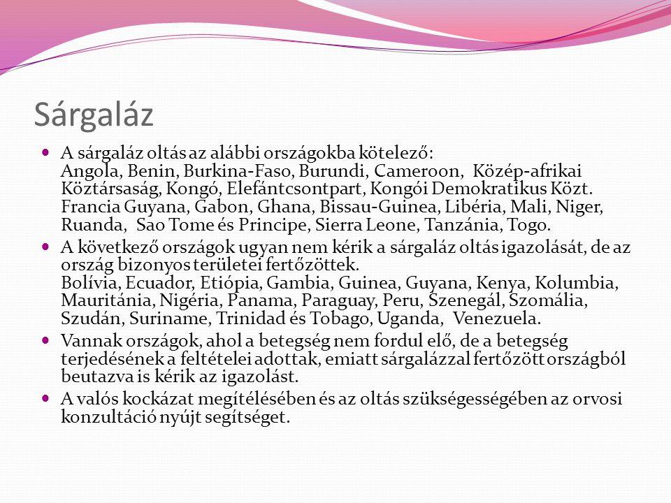 Sárgaláz A sárgaláz oltás az alábbi országokba kötelező: Angola, Benin, Burkina-Faso, Burundi, Cameroon, Közép-afrikai Köztársaság, Kongó, Elefántcson