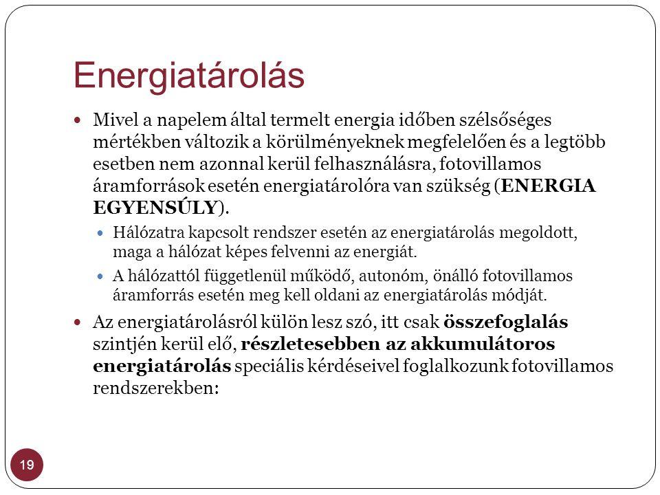 Energiatárolás 19 Mivel a napelem által termelt energia időben szélsőséges mértékben változik a körülményeknek megfelelően és a legtöbb esetben nem az