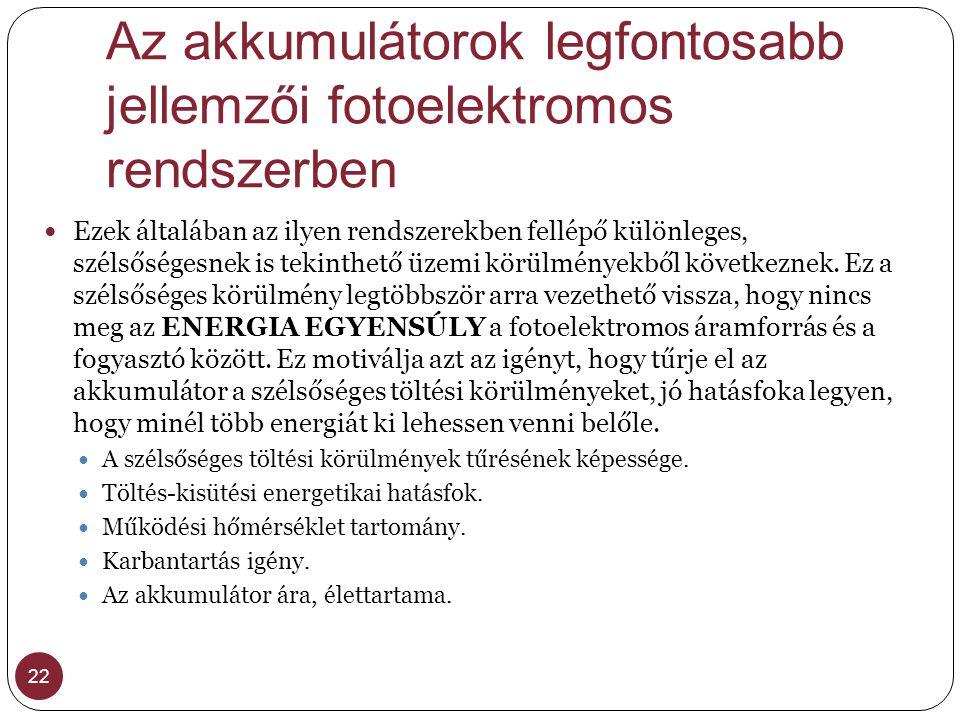 Az akkumulátorok legfontosabb jellemzői fotoelektromos rendszerben 22 Ezek általában az ilyen rendszerekben fellépő különleges, szélsőségesnek is teki