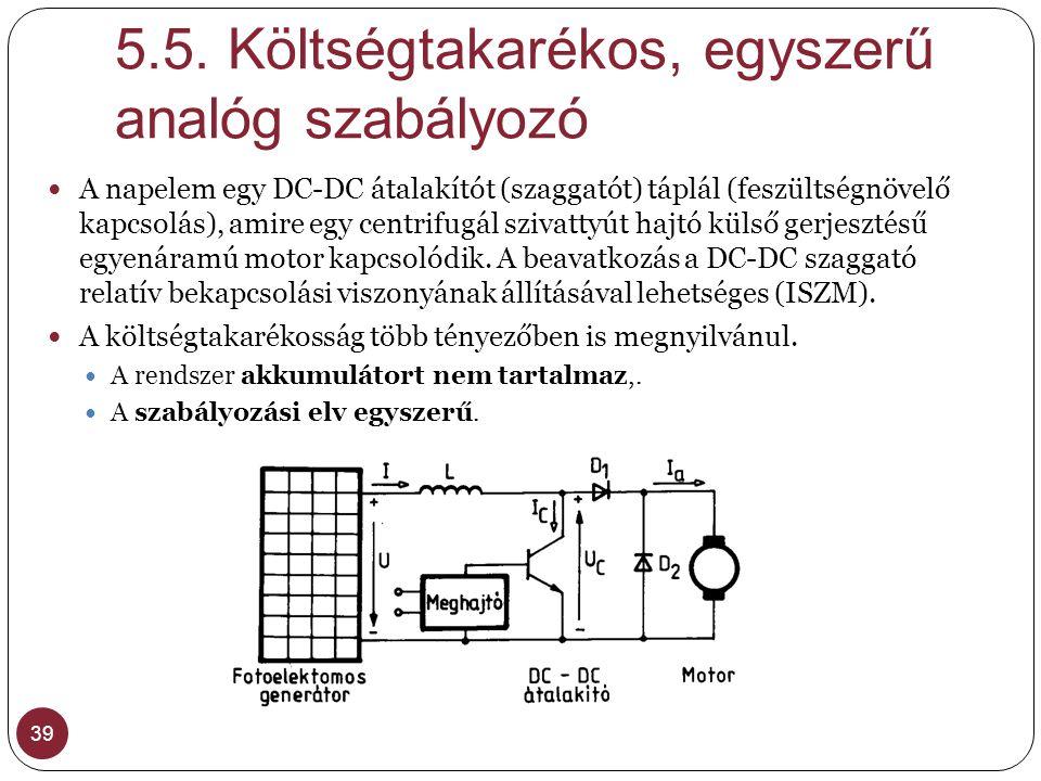 5.5. Költségtakarékos, egyszerű analóg szabályozó 39 A napelem egy DC-DC átalakítót (szaggatót) táplál (feszültségnövelő kapcsolás), amire egy centrif