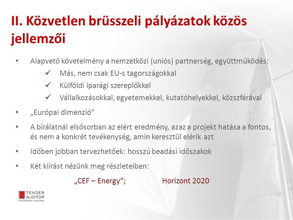 II. Közvetlen brüsszeli pályázatok közös jellemzői Alapvető követelmény a nemzetközi (uniós) partnerség, együttműködés: Más, nem csak EU-s tagországok