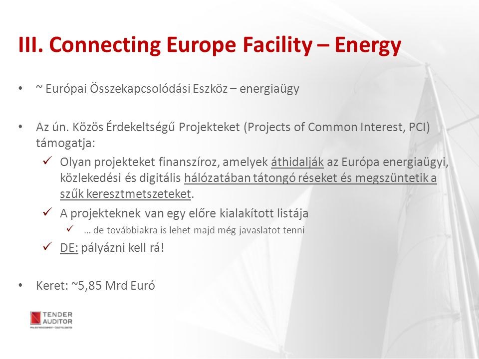 III. Connecting Europe Facility – Energy ~ Európai Összekapcsolódási Eszköz – energiaügy Az ún. Közös Érdekeltségű Projekteket (Projects of Common Int