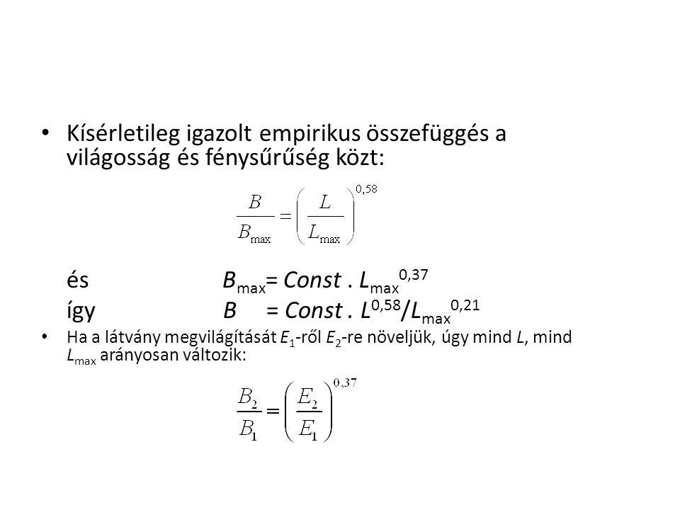 Kísérletileg igazolt empirikus összefüggés a világosság és fénysűrűség közt: és B max = Const. L max 0,37 így B = Const. L 0,58 /L max 0,21 Ha a látvá
