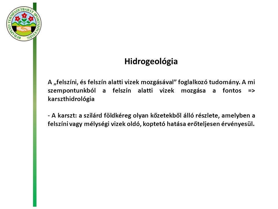 """Hidrogeológia A """"felszíni, és felszín alatti vizek mozgásával foglalkozó tudomány."""