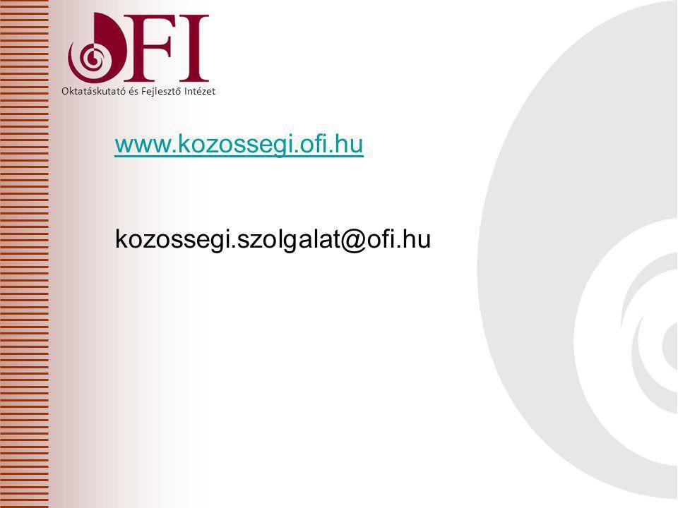 Oktatáskutató és Fejlesztő Intézet www.kozossegi.ofi.hu kozossegi.szolgalat@ofi.hu