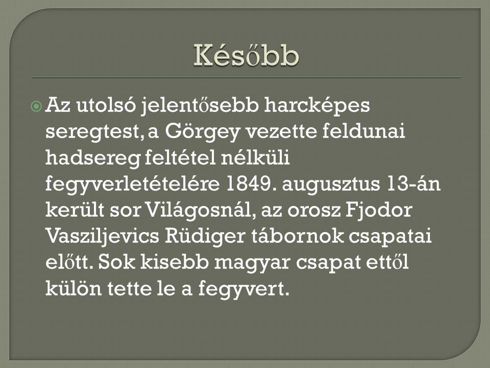  Az utolsó jelent ő sebb harcképes seregtest, a Görgey vezette feldunai hadsereg feltétel nélküli fegyverletételére 1849.
