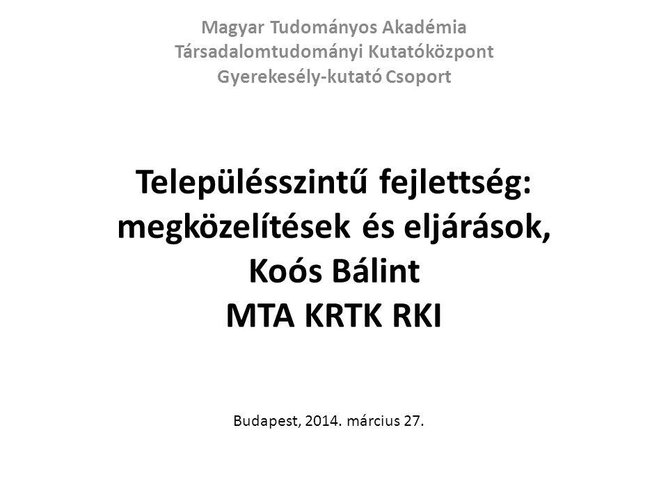 Településszintű fejlettség: megközelítések és eljárások, Koós Bálint MTA KRTK RKI Magyar Tudományos Akadémia Társadalomtudományi Kutatóközpont Gyereke