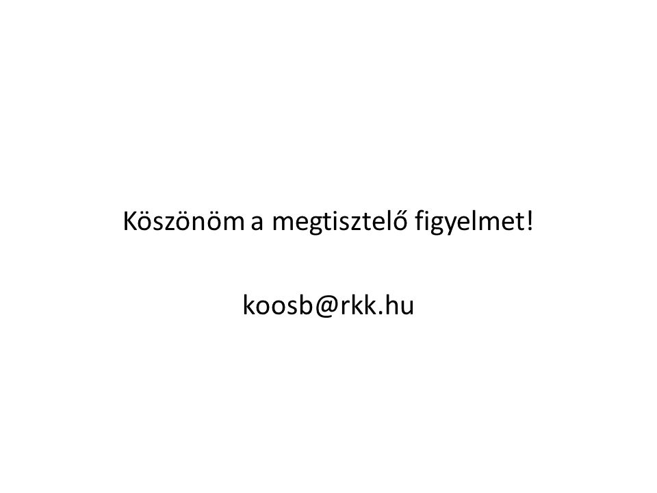 Köszönöm a megtisztelő figyelmet! koosb@rkk.hu