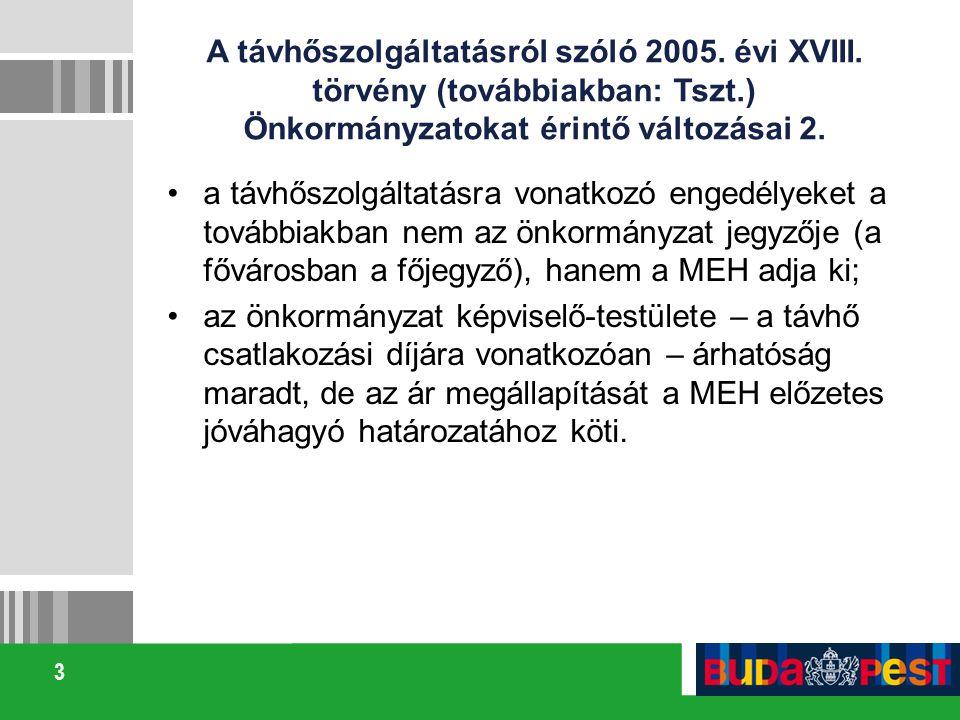 3 A távhőszolgáltatásról szóló 2005. évi XVIII. törvény (továbbiakban: Tszt.) Önkormányzatokat érintő változásai 2. a távhőszolgáltatásra vonatkozó en