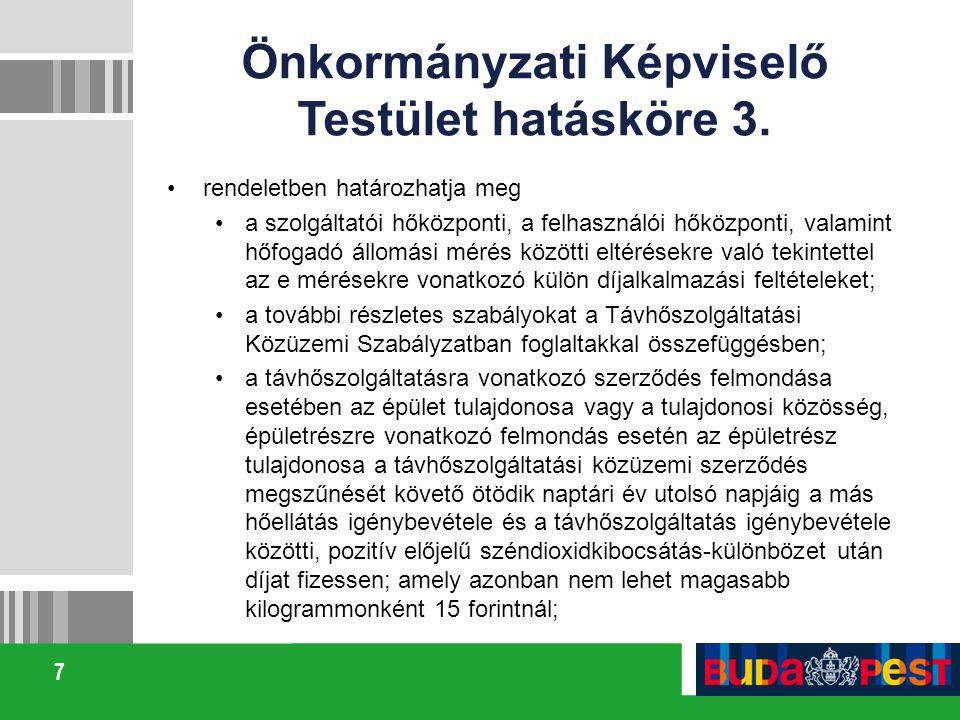 7 Önkormányzati Képviselő Testület hatásköre 3. rendeletben határozhatja meg a szolgáltatói hőközponti, a felhasználói hőközponti, valamint hőfogadó á